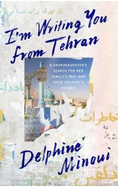 I'M Writing You from Tehran: A Granddaughter's Search for Her Family's Past and Their Country's Futu