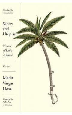 SABERS AND UTOPIAS: VISIONS OF LATIN AMERICA: ESSAYS