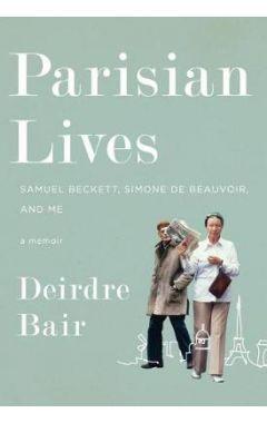 Parisian Lives: Samuel Beckett, Simone de Beauvoir, and Me: A Memoir