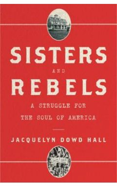 Sisters and Rebels: A Struggle for the Soul of America