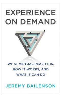 Experience on Demand - What Virtual Reality Is, How It Works, and What It Can Do