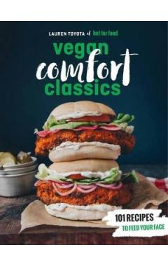 Hot For Food Vegan Comfort Classics: 108 Recipes to Feed Your Face