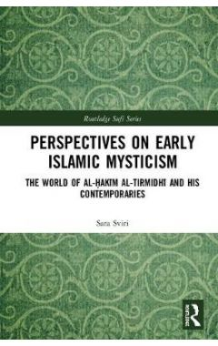 Perspectives on Early Islamic Mysticism: The World of al-Hakim al-Tirmidhi and his Contemporaries