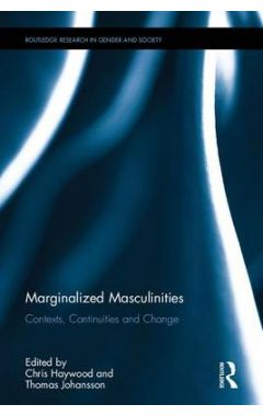 Marginalized Masculinities: Contexts, Continuities and Change