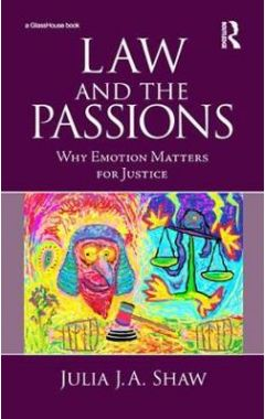 Law and the Passions: Why Emotion Matters for Justice