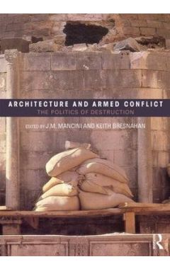 ARCHITECTURE AND ARMED CONFLICT: THE POLITICS OF DESTRUCTION