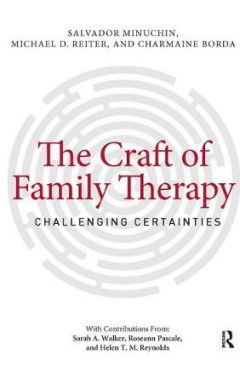The Craft of Family Therapy: Challenging Certainties