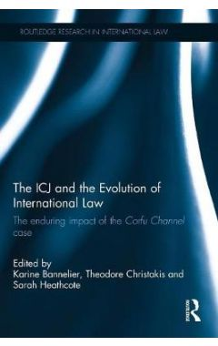 The ICJ and the Evolution of International Law: The Enduring Impact of the Corfu Channel Case