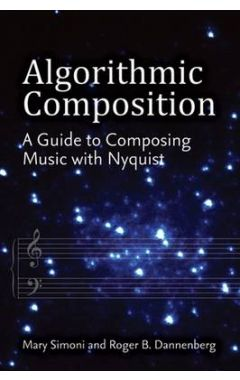 ALGORITHMIC COMPOSITION: A GUIDE TO COMPOSING MUSIC WITH NYQUIST