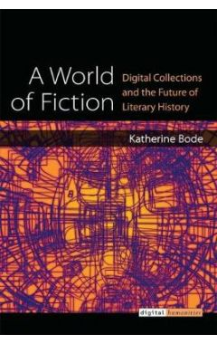 A World of Fiction: Digital Collections and the Future of Literary History