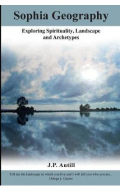 Sophia Geography: Exploring Spirituality, Landscape and Archetypes