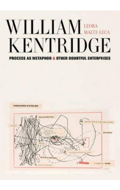 William Kentridge: Process as Metaphor and Other Doubtful Enterprises