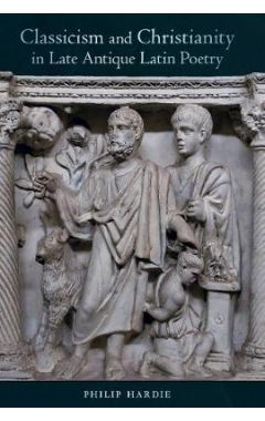 Classicism and Christianity in Late Antique Latin Poetry