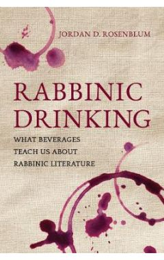 Rabbinic Drinking: What Beverages Teach Us About Rabbinic Literature