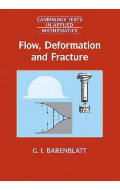 Cambridge Texts in Applied Mathematics: Series Number 49: Flow, Deformation and Fracture: Lectures o