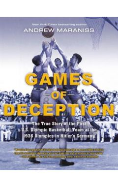Games of Deception: The True Story of the First U.S. Olympic Basketball Team at the 1936 Olympics in