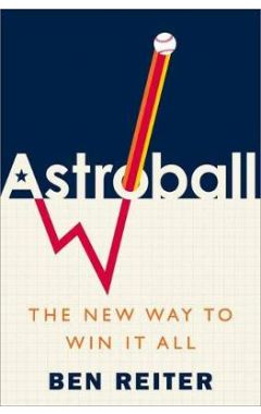 Astroball: How a Gang of Outsiders Went Beyond Stats to Win the World Series