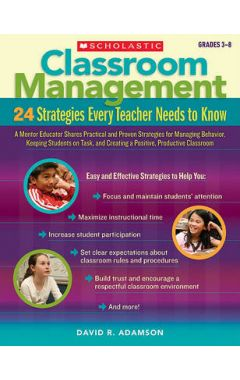 Classroom Management, Grades 3-8: 24 Strategies Every Teacher Needs to Know