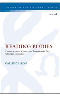 Reading Bodies: Physiognomy as a Strategy of Persuasion in Early Christian Discourse