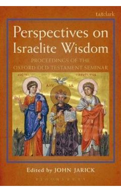 [pod]Perspectives on Israelite Wisdom: Proceedings of the Oxford Old Testament Seminar