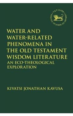 Water and Water-Related Phenomena in the Old Testament Wisdom Literature: An Eco-Theological Explora