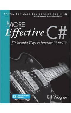 MORE EFFECTIVE C# : 50 SPECIFIC WAYS TO IMPROVE YOUR C#