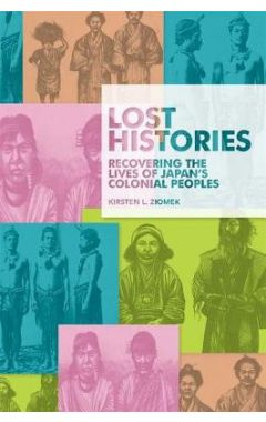 Lost Histories: Recovering the Lives of Japan's Colonial Peoples