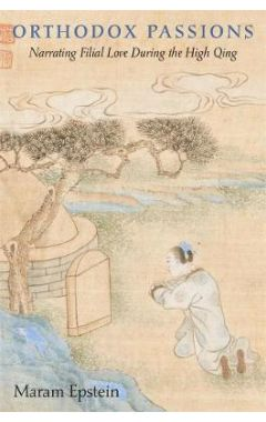 Orthodox Passions: Narrating Filial Love during the High Qing