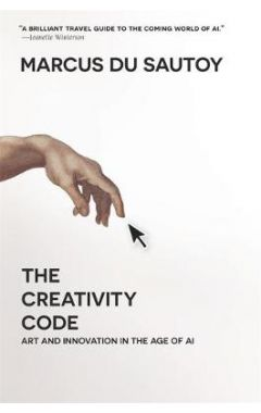 The Creativity Code: Art and Innovation in the Age of AI