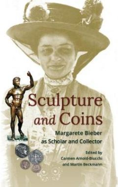 Sculpture and Coins: Margarete Bieber as Scholar and Collector