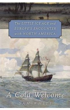 A Cold Welcome: The Little Ice Age and Europe's Encounter with North America
