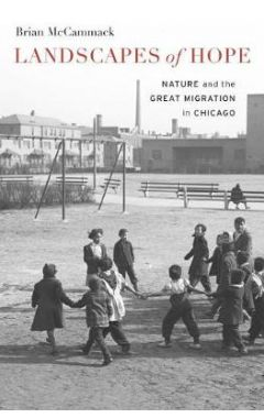 Landscapes of Hope: Nature and the Great Migration in Chicago