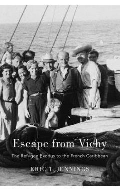 Escape from Vichy: The Refugee Exodus to the French Caribbean