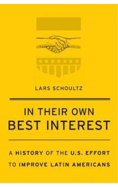 In Their Own Best Interest: A History of the U.S. Effort to Improve Latin Americans