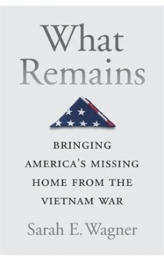 What Remains: Bringing America's Missing Home from the Vietnam War