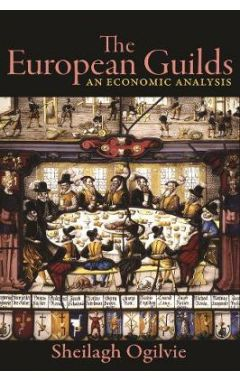 The European Guilds: An Economic Analysis