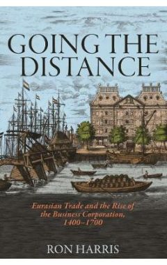 Going the Distance: Eurasian Trade and the Rise of the Business Corporation, 1400-1700