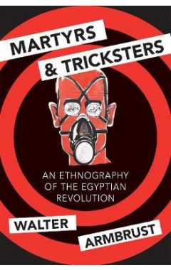 Martyrs and Tricksters: An Ethnography of the Egyptian Revolution