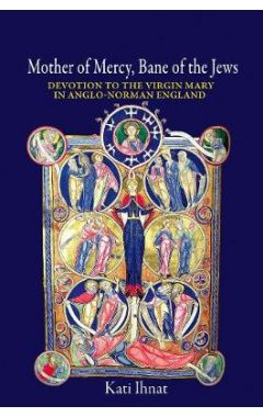Mother of Mercy, Bane of the Jews - Devotion to the Virgin