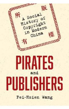 Pirates and Publishers: A Social History of Copyright in Modern China
