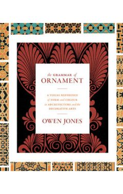The Grammar of Ornament: A Visual Reference of Form and Colour in Architecture and the Decorative Ar