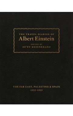 The Travel Diaries of Albert Einstein - The Far East, Palestine, and Spain, 1922 - 1923