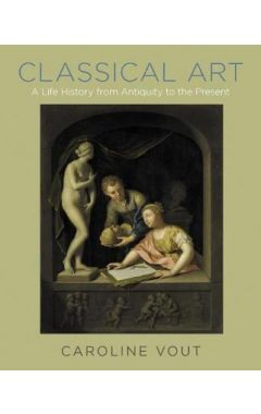 Classical Art - A Life History from Antiquity to the Present