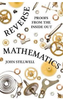 REVERSE MATHEMATICS - PROOFS FROM THE INSIDE OUT