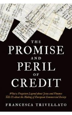The Promise and Peril of Credit: What a Forgotten Legend about Jews and Finance Tells Us about the M