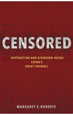Censored: Distraction and Diversion Inside China`s Great Firewall