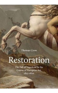 Restoration: The Fall of Napoleon in the Course of European Art, 1812-1820