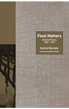 Final Matters: Selected Poems, 2004-2010