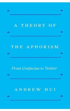 A Theory of the Aphorism: From Confucius to Twitter