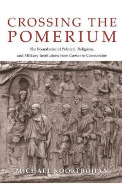 Crossing the Pomerium: The Boundaries of Political, Religious, and Military Institutions from Caesar